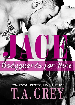 JACE (Bodyguards for Hire, book 1) by T. A. Grey.