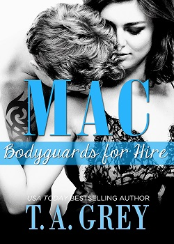 MAC (Bodyguards for Hire, book 3) by T. A. Grey.
