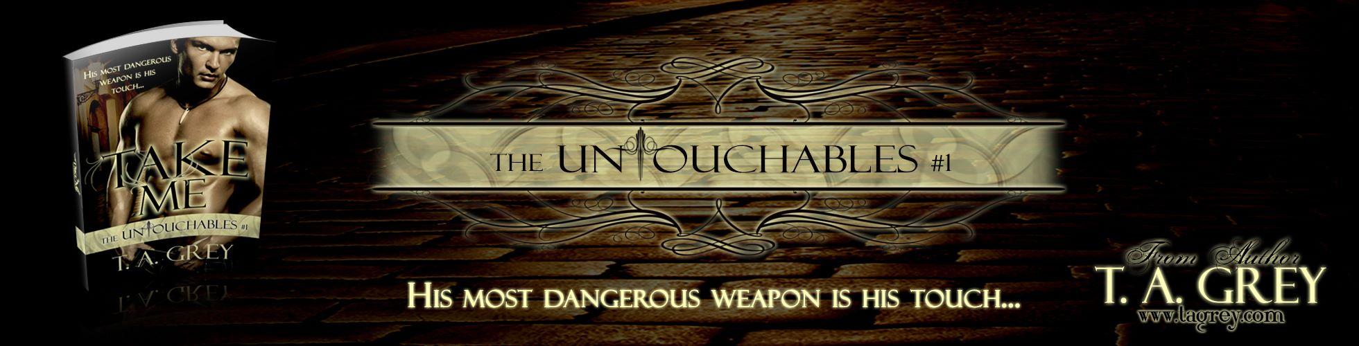 Take Me by T.a. Grey An Untouchables Novel